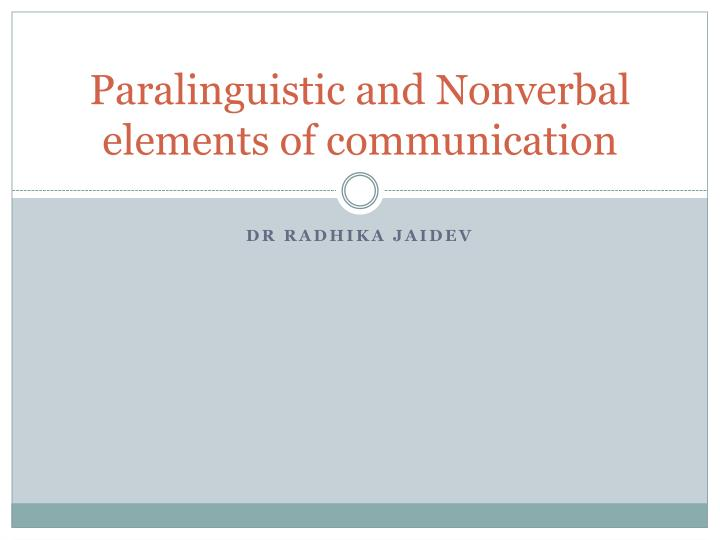 paralinguistic and nonverbal elements of communication n.