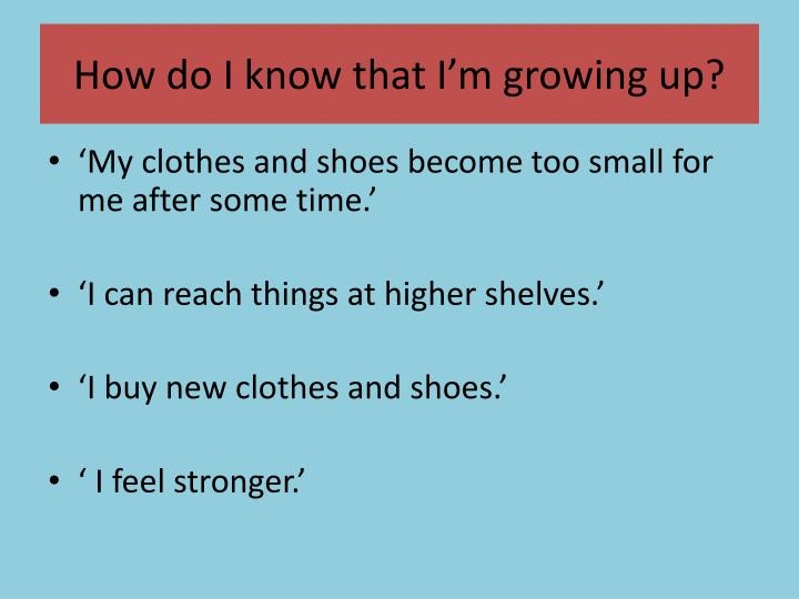 How do I know that I'm growing up?