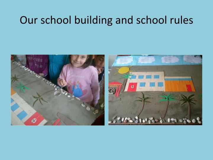 Our school building and school rules