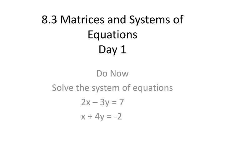 8 3 matrices and systems of equations day 1 n.