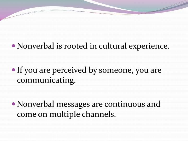 Nonverbal is rooted in cultural experience.