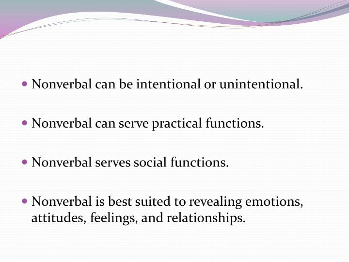 Nonverbal can be intentional or unintentional.