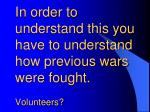 in order to understand this you have to understand how previous wars were fought volunteers