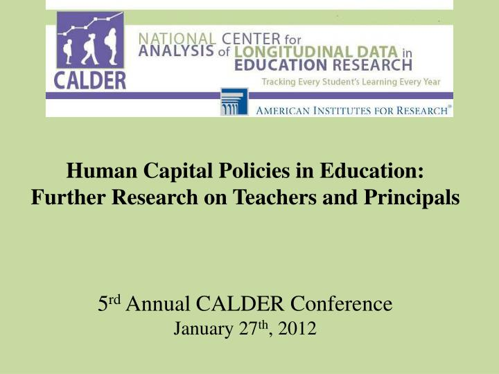 Human Capital Policies in Education: Further Research on Teachers and Principals