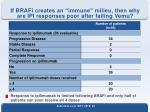 if brafi creates an immune milieu then why are ipi responses poor after failing vemu