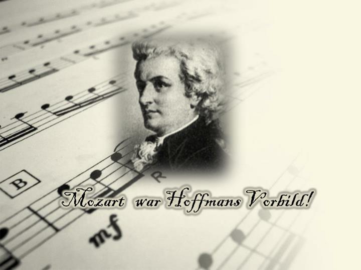 Mozart   war Hoffmans Vorbild!