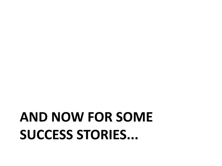 And now for some success stories...