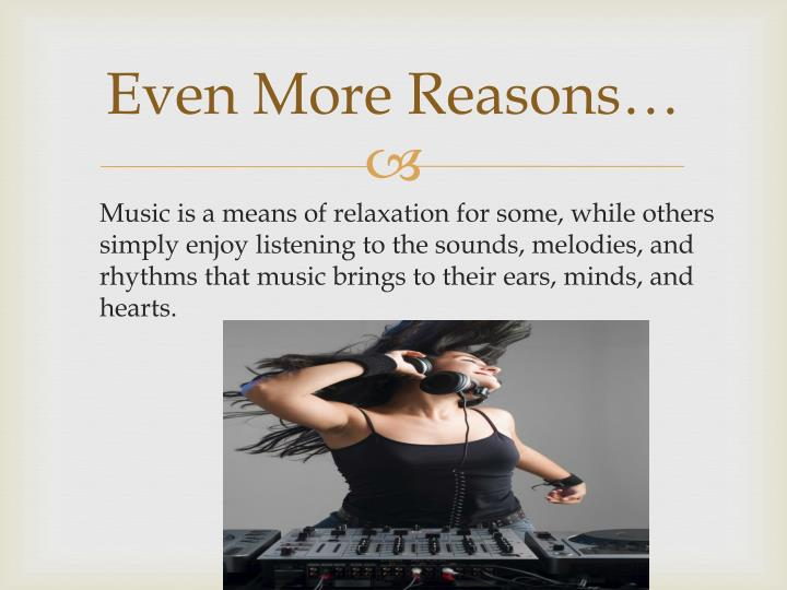 Even More Reasons…