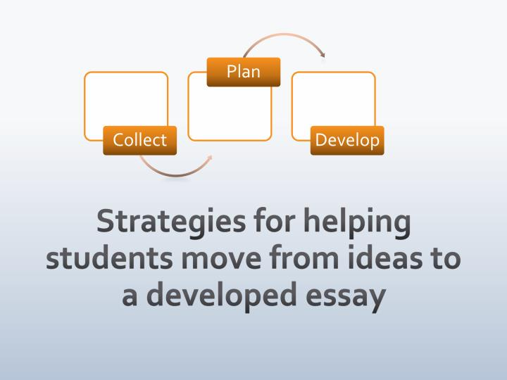 Strategies for helping students move from ideas to a developed essay