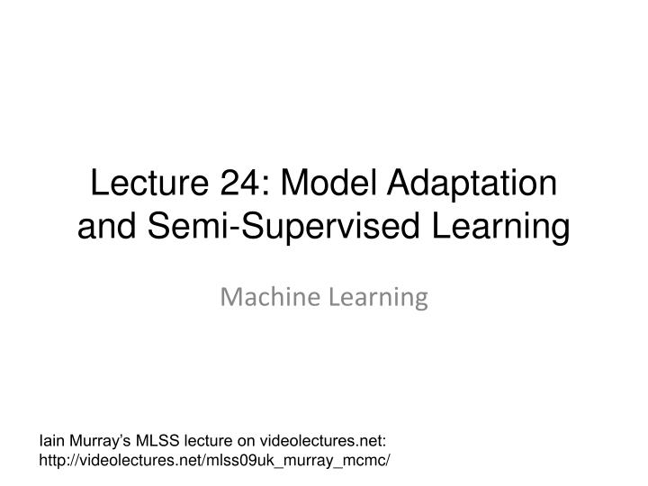 lecture 24 model adaptation and semi supervised learning n.