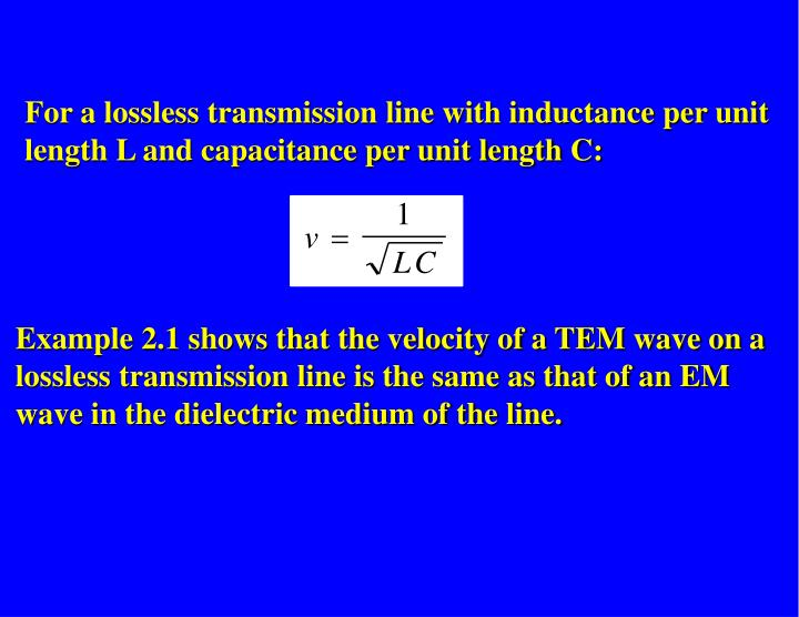 For a lossless transmission line with inductance per unit length L and capacitance per unit length C: