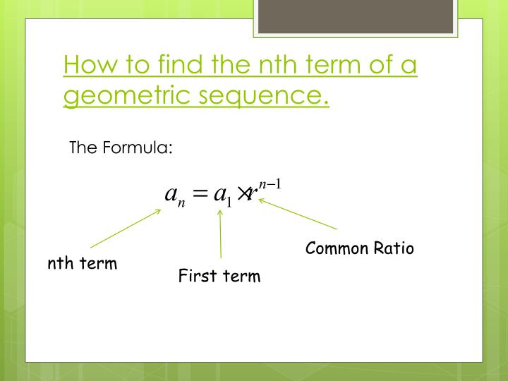 How to find the nth term of a geometric sequence.