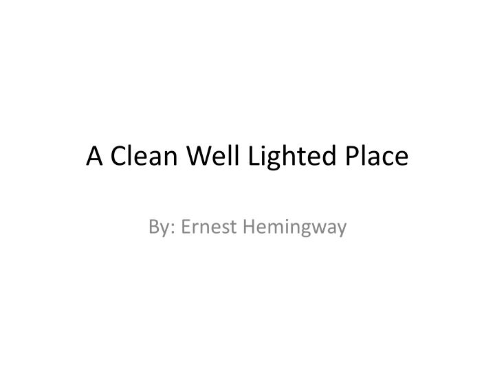 an analysis of the melancholic writing style in a clean well lighted place by ernest hemingway