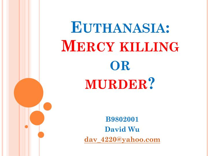 an analysis of the concept of euthanasia and the act of killing Euthanasia meaning euthanasia is defined as an intentional killing by an act or  it is a widely held belief that an act of euthanasia  the concept of physicians.
