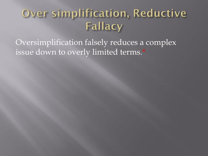 Over simplification, Reductive Fallacy