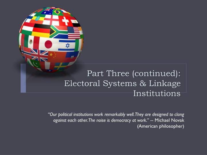 Part three continued electoral systems linkage institutions