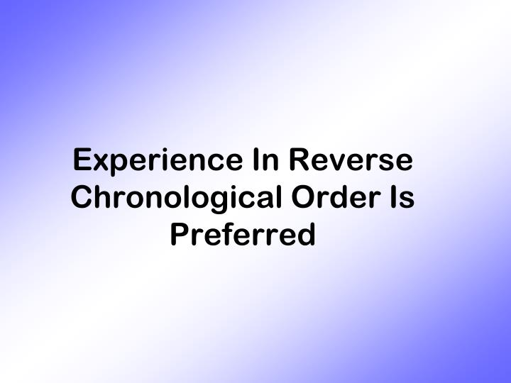 Experience In Reverse Chronological Order Is Preferred