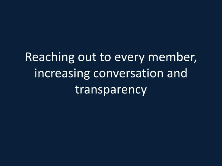 Reaching out to every member, increasing conversation and transparency