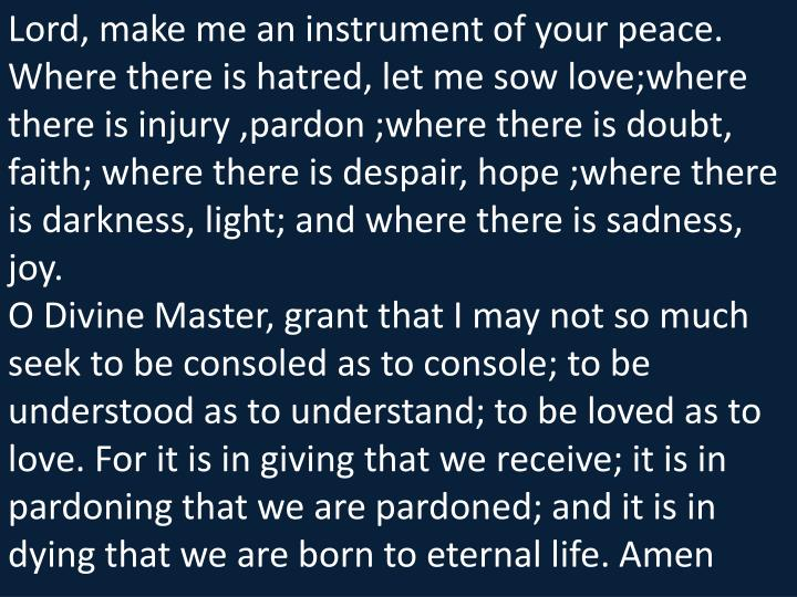 Lord, make me an instrument of your peace. Where there is hatred, let me sow