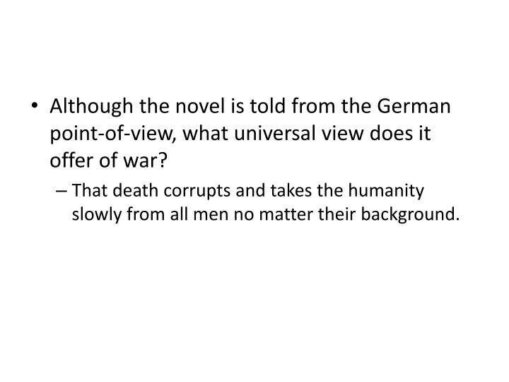 Although the novel is told from the German point-of-view, what universal view does it offer of war?