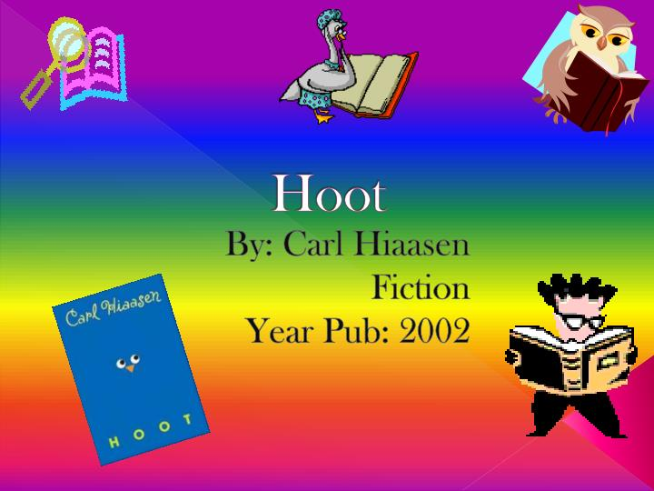 book report on hoot Based on the bestselling novel by carl hiaasen the burrowing owls of hoot: based on carl hiaasen's newbery honor book, hoot revolves around a montana boy.