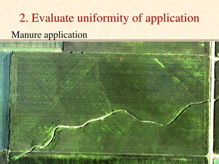 2. Evaluate uniformity of application