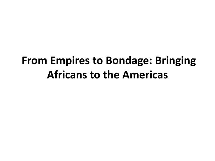 from empires to bondage bringing africans to the americas n.