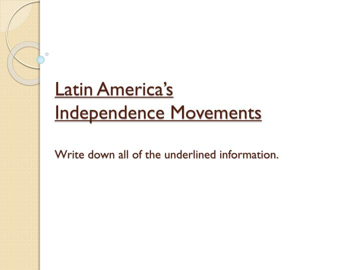 latin america s independence movements write down all of the underlined information n.