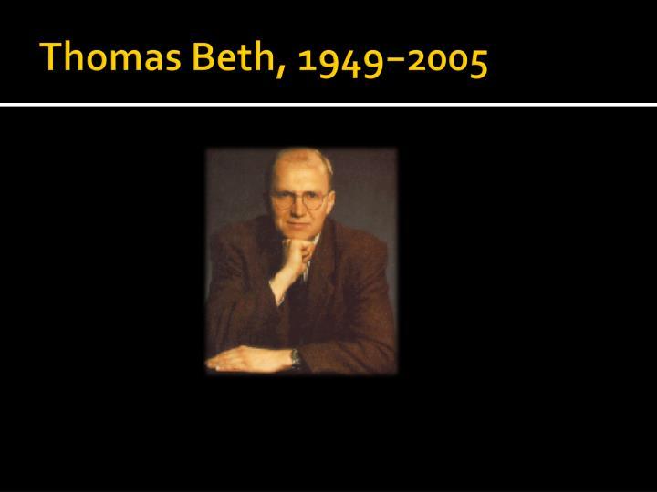 Thomas Beth, 1949−2005