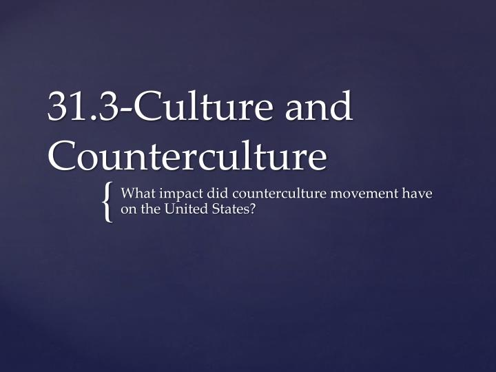 how did the counterculture movement change Like many social movements such as protestantism, islam, the crusades, the enlightenment and so on, it has tended to have become capitalized thus: counterculture&quot, and that tends to cats how it is spelled in this wikia as an indication of its historical and social importance (though the wikia.