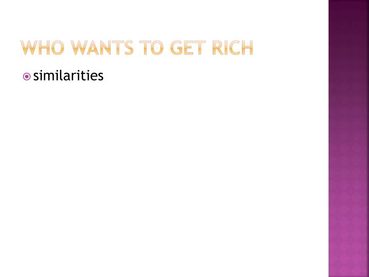 Who wants to get rich