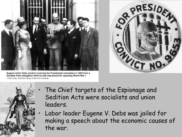 The Chief targets of the Espionage and Sedition Acts were socialists and union leaders.