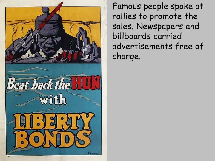Famous people spoke at rallies to promote the sales. Newspapers and billboards carried advertisement...