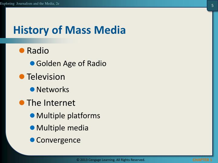 history of mass media Mass media as we knew it from the dawn of radio to the dawn of the internet began in the 1920s (tv excluded) mass market magazines, from reader's mass media made people in the fifties more aware of what was going on, but it really changed the us in the sixties at no other time in history.