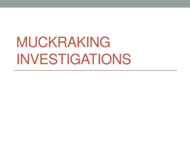 Muckraking investigations