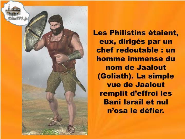 Les Philistins étaient, eux, dirigés par un chef redoutable : un homme immense du nom de