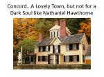 concord a lovely town but not for a dark soul like nathaniel hawthorne
