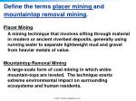 define the terms placer mining and mountaintop removal mining