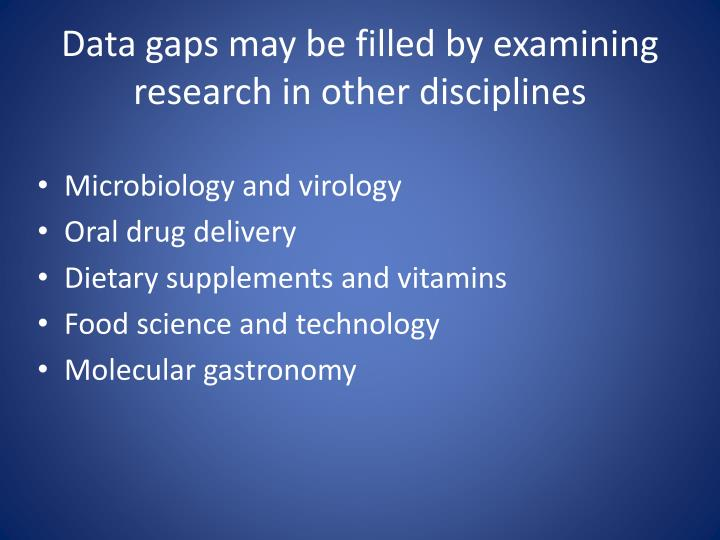 Data gaps may be filled by examining research in other disciplines
