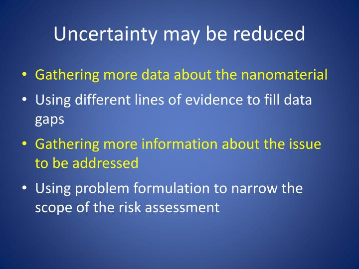 Uncertainty may be reduced
