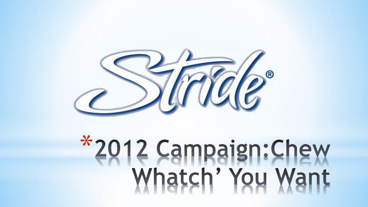 2012 campaign chew whatch you want