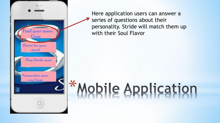 Here application users can answer a series of questions about their personality. Stride will match them up with their Soul Flavor