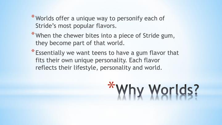 Worlds offer a unique way to personify each of Stride's most popular flavors.