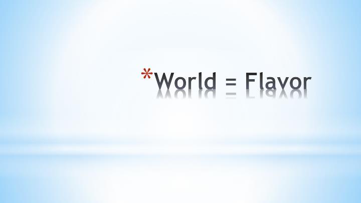 World = Flavor