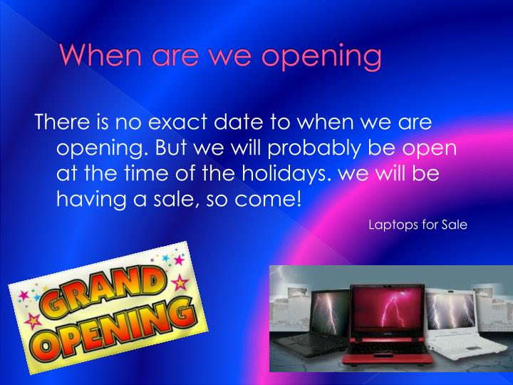 When are we opening