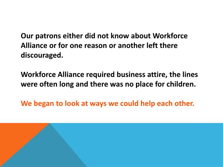 Our patrons either did not know about Workforce