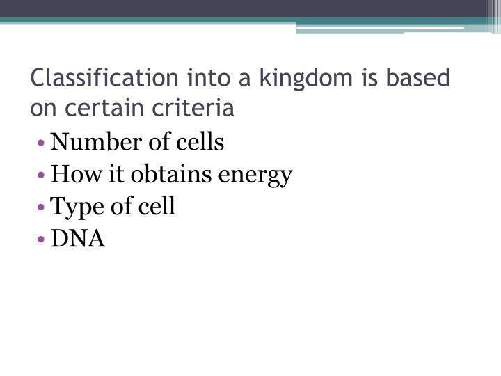 Classification into a kingdom is based on certain criteria