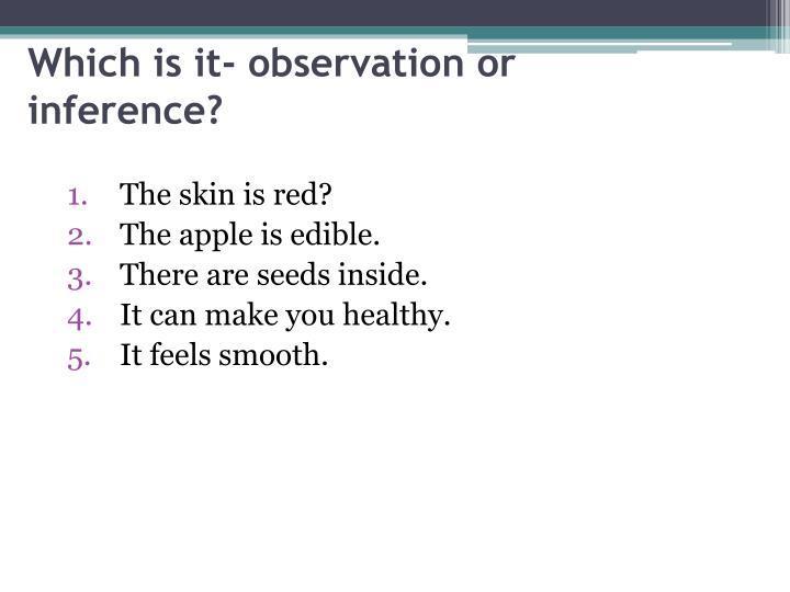 Which is it- observation or inference?
