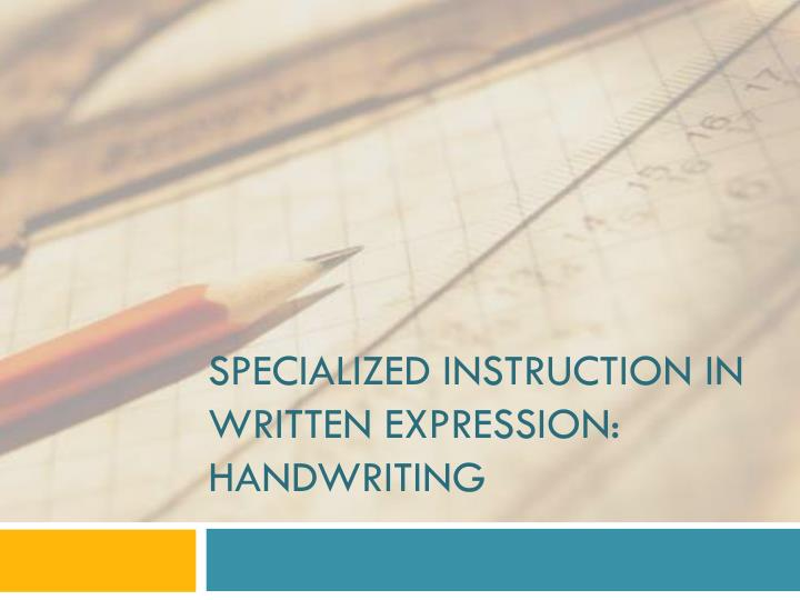 Ppt Specialized Instruction In Written Expression Handwriting