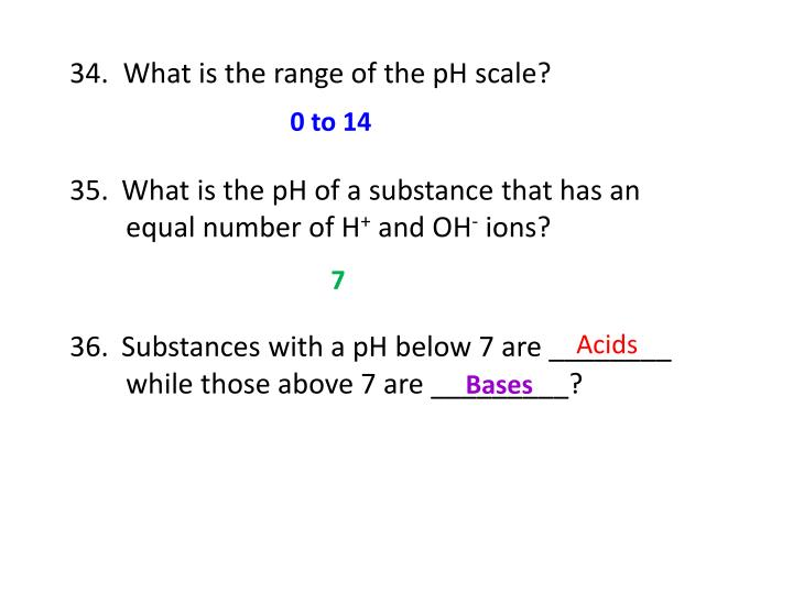 34.  What is the range of the pH scale?